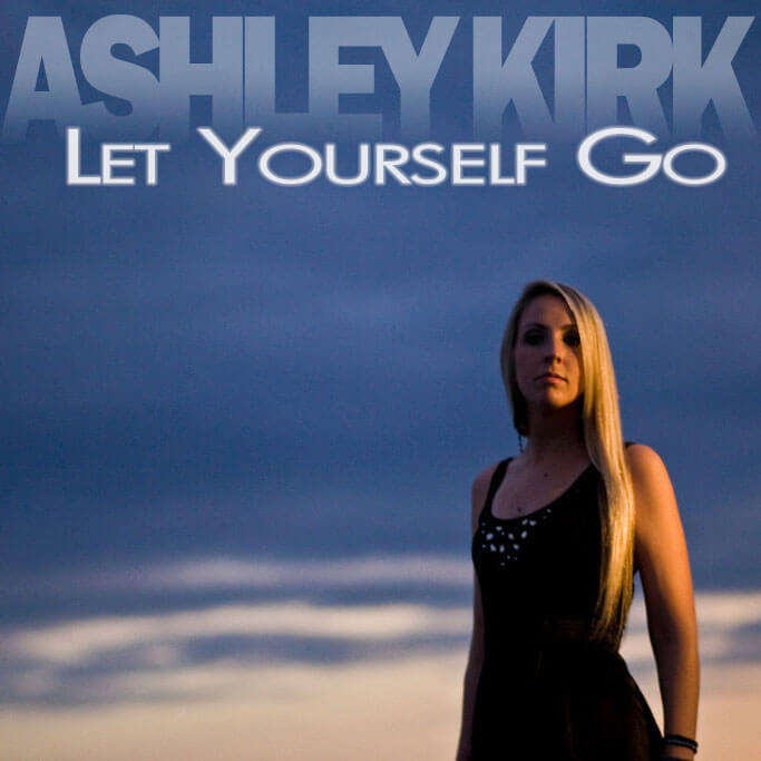 "Ashley Kirk – ""Let Yourself Go"""