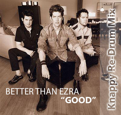 "Better Than Ezra – ""Good"" [Knappy Re-Drum]"